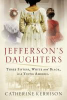 Imagen de portada para Jefferson's daughters : three sisters, white and black, in a young America