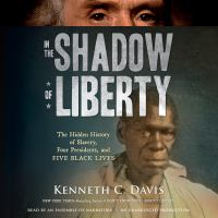 Imagen de portada para In the shadow of liberty [sound recording CD] : the hidden history of slavery, four presidents, and five Black lives