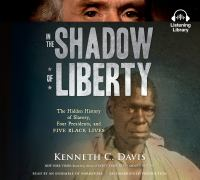 Cover image for In the shadow of liberty The Hidden History of Slavery, Four Presidents, and Five Black Lives.