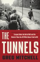 Cover image for The tunnels : escapes under the Berlin Wall and the historic films the JFK White House tried to kill