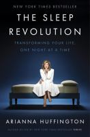 Cover image for The sleep revolution : transforming your life, one night at a time