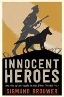 Cover image for Innocent heroes : stories of animals in the first World War