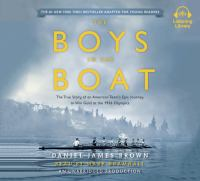 Cover image for The boys in the boat [sound recording CD] : the true story of an American team's epic journey to win gold at the 1936 Olympics