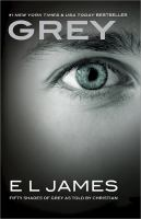 Cover image for Grey. bk. 1 : Fifty shades (as told by Christian)