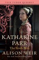 Imagen de portada para Katharine Parr. bk. 6 : the sixth wife: a novel : Six tudor queens series