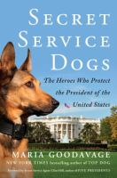 Imagen de portada para Secret service dogs : the heroes who protect the President of the United States