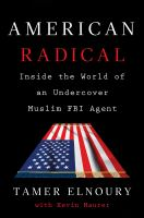 Cover image for American radical : inside the world of an undercover Muslim FBI agent