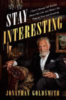 Cover image for Stay interesting : I don't always tell stories about my life, but when I do they're true and amazing