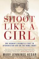 Imagen de portada para Shoot like a girl : one woman's dramatic fight in Afghanistan and on the home front