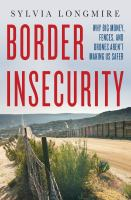 Imagen de portada para Border insecurity : why big money, fences, and drones aren't making us safer