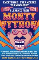 Cover image for Everything I ever needed to know about _____* I learned from Monty Python : *history, art, poetry, communism, philosophy, the media, birth, death, religion, literature, Latin, transvestites, botany, the French, class systems, mythology, fish slapping, and many more!
