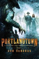 Cover image for Portlandtown : a tale of the Oregon Wyldes