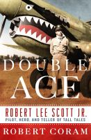 Cover image for Double ace : the life of Robert Lee Scott Jr., pilot, hero, and teller of tall tales