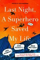 Cover image for Last night, a superhero saved my life : Neil Gaiman, Jodi Picoult, Brad Meltzer, and an all-star roster on the caped crusaders that changed their lives