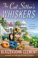 Cover image for The cat sitter's whiskers. bk. 10 : Dixie Hemingway mystery series