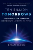 Cover image for Ten billion tomorrows : how science fiction technology became reality and shapes the future