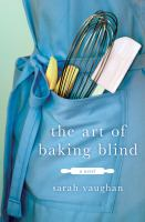 Cover image for The art of baking blind : a novel