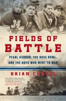 Cover image for Fields of battle : Pearl Harbor, the Rose Bowl, and the boys who went to war