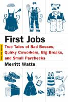 Cover image for First jobs : true tales of bad bosses, quirky coworkers, big breaks, and small paychecks