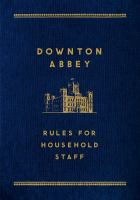 Imagen de portada para Downton Abbey : rules for household staff