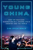 Cover image for Young China : how the restless generation will change their country and the world