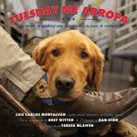 Imagen de portada para Tuesday me arropa : un vÔinculo de fidelidad entre en soldado y su perro de asistencia