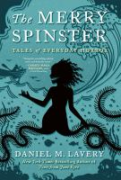 Cover image for The merry spinster : tales of everyday horror