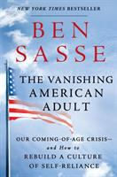 Cover image for The vanishing American adult : our coming-of-age crisis--and how to rebuild a culture of self-reliance