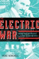 Cover image for The electric war : Edison, Tesla, Westinghouse and the race to light the world