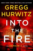 Cover image for Into the fire. bk. 5 : Orphan X series