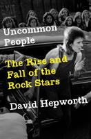 Cover image for Uncommon people : the rise and fall of the rock stars