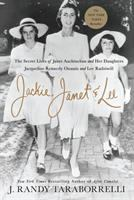 Cover image for Jackie, Janet & Lee : the secret lives of Janet Auchincloss and her daughters, Jacqueline Kennedy Onassis and Lee Radziwill