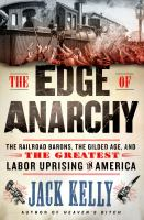 Cover image for The edge of anarchy : the railroad barons, the Gilded Age, and the greatest labor uprising in America