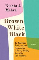 Cover image for Brown, white, black : an American family at the intersection of race, gender, sexuality, and religion