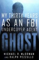 Cover image for Ghost : my thirty years as an FBI undercover agent