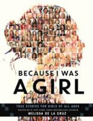 Cover image for Because I was a girl : true stories for girls of all ages