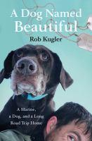 Imagen de portada para A dog named Beautiful : a Marine, a dog, and a long road trip home