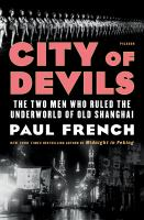 Imagen de portada para City of devils : the two men who ruled the underworld of old Shanghai