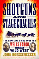 Cover image for Shotguns and stagecoaches : the brave men who rode for Wells Fargo in the Wild West