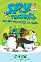 Cover image for The spy who loved ice cream. bk. 2 : Spy penguins series
