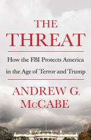 Imagen de portada para The threat : how the FBI protects America in the age of terror and Trump