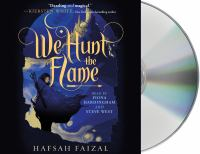 Cover image for We hunt the flame. bk. 1 [sound recording CD] : Sands of Arawiya series