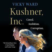Cover image for Kushner, inc. Greed. Ambition. Corruption. The Extraordinary Story of Jared Kushner and Ivanka Trump.