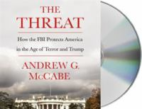 Imagen de portada para The threat [sound recording CD] : how the FBI protects America in the age of terror and Trump