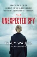 Imagen de portada para The unexpected spy : from the CIA to the FBI, my secret life taking down some of the world's most notorious terrorists