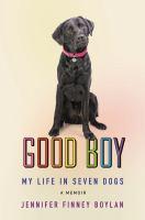 Imagen de portada para Good boy : my life in seven dogs