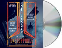 Cover image for Joe Ledger : unstoppable [sound recording CD] : an anthology