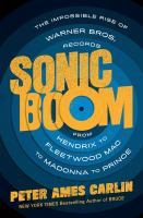 Imagen de portada para Sonic boom : the impossible rise of Warner Bros. Records, from Hendrix to Fleetwood Mac to Madonna to Prince