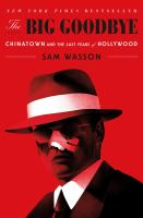 Cover image for The big goodbye : Chinatown and the last years of Hollywood