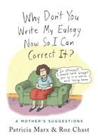 Cover image for Why don't you write my eulogy now so I can correct it? : a mother's suggestions